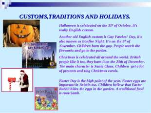 CUSTOMS,TRADITIONS AND HOLIDAYS. Halloween is celebrated on the 31st of Octob