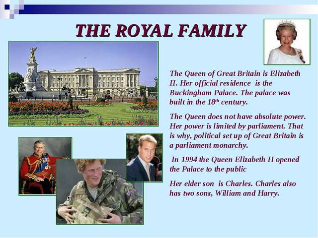 THE ROYAL FAMILY The Queen of Great Britain is Elizabeth II. Her official res...