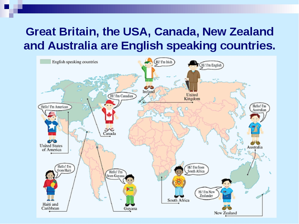 Great Britain, the USA, Canada, New Zealand and Australia are English speakin...