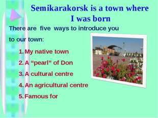Semikarakorsk is a town where I was born There are five ways to introduce you