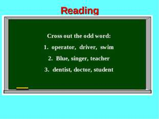 Reading Cross out the odd word: operator, driver, swim Blue, singer, teacher