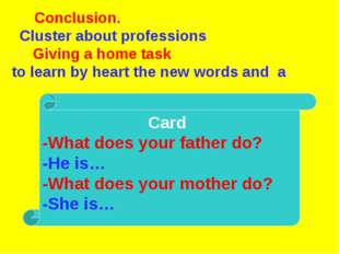Conclusion. Cluster about professions Giving a home task to learn by heart t