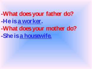-What does your father do? -He is a worker. -What does your mother do? -She i