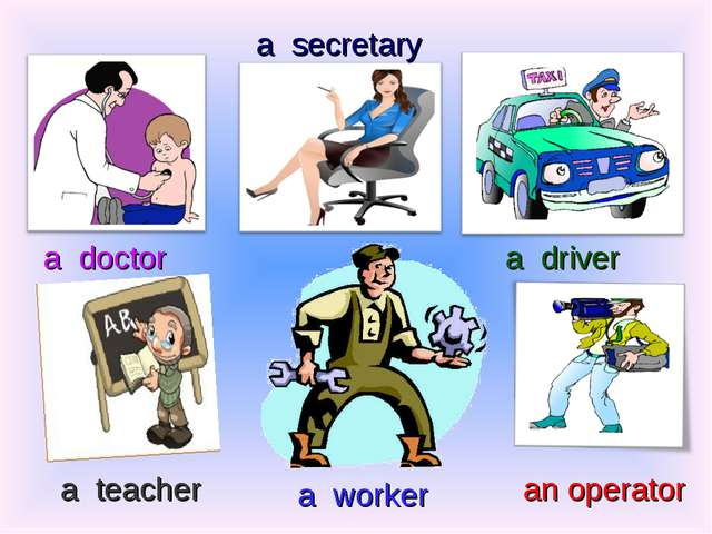 a doctor a secretary a driver a teacher a worker an operator
