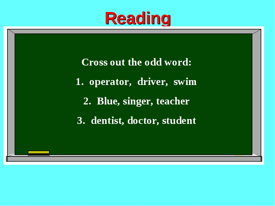 Reading Cross out the odd word: operator, driver, swim Blue, singer, teacher...