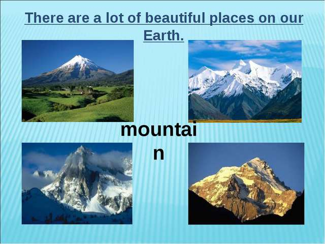 There are a lot of beautiful places on our Earth. mountain