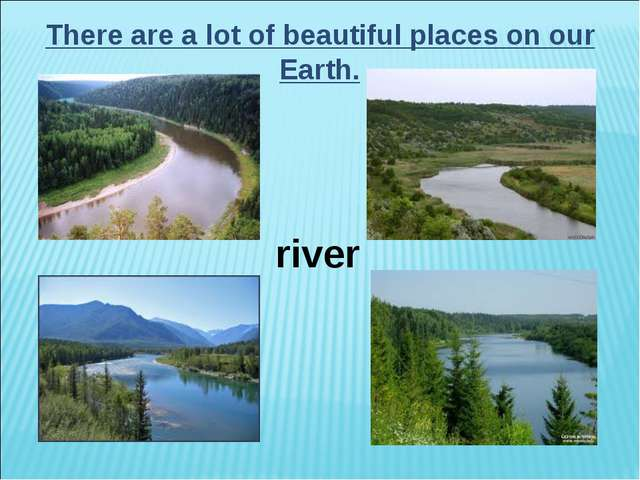 There are a lot of beautiful places on our Earth. river