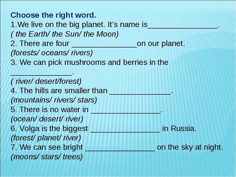 Choose the right word. We live on the big planet. It's name is_______________...