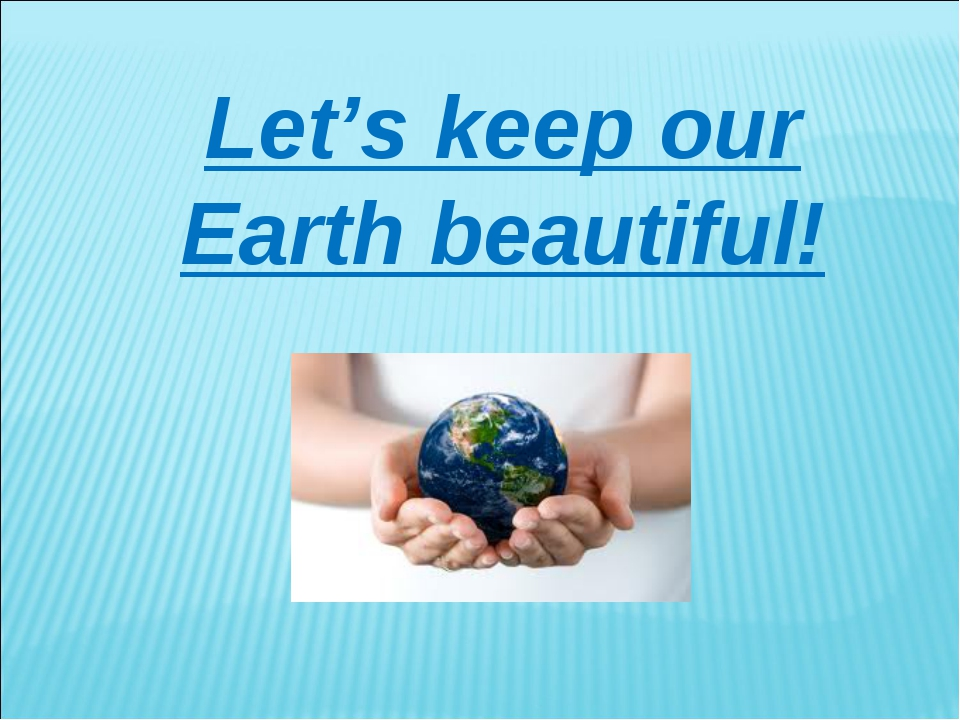 Let's keep our Earth beautiful!