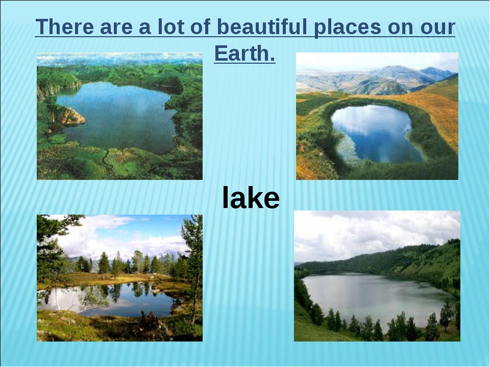 There are a lot of beautiful places on our Earth. lake