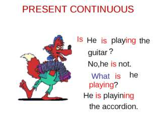 PRESENT CONTINUOUS He is playing the guitar Is ? No,he is not. What is he pla