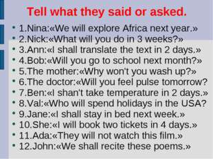 Tell what they said or asked.