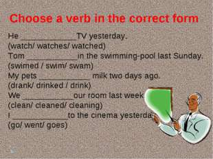 Choose a verb in the correct form He ____________TV yesterday. (watch/ watche