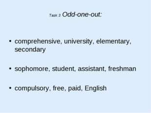 Task 3 Odd-one-out: comprehensive, university, elementary, secondary sophomor