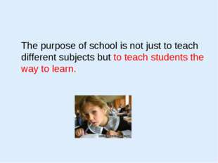 The purpose of school is not just to teach different subjects but to teach s
