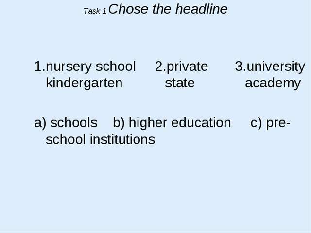 Task 1 Chose the headline 1.nursery school 2.private 3.university kindergarte...