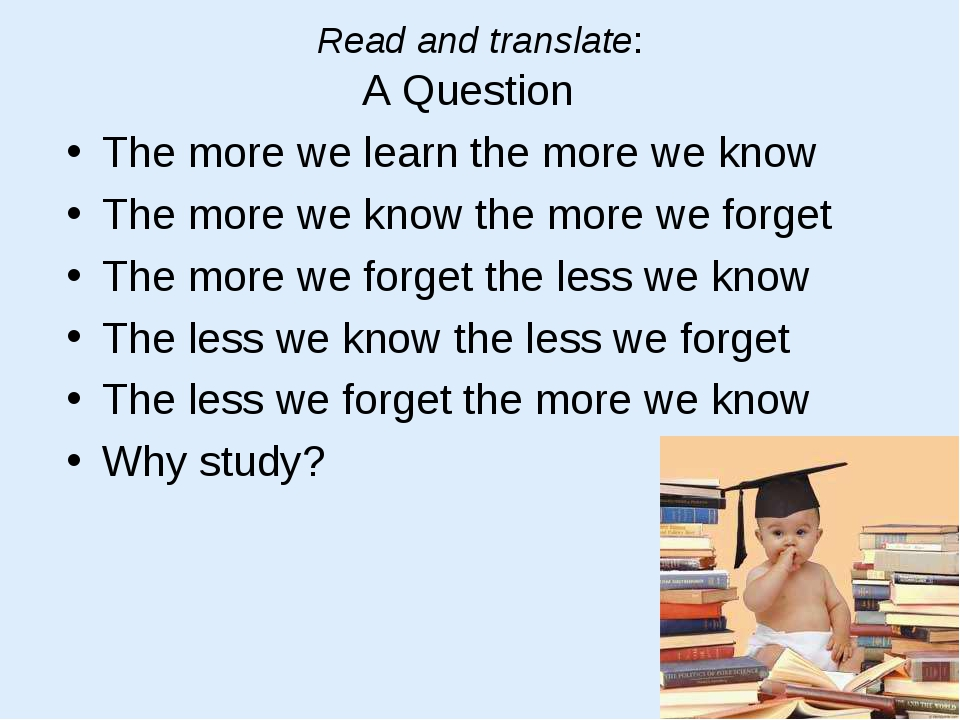 Read and translate: A Question The more we learn the more we know The more we...