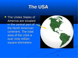 The USA The Unites States of America are situated in the central part of the