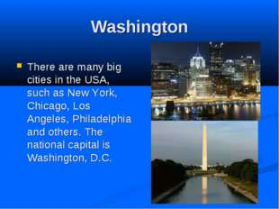 Washington There are many big cities in the USA, such as New York, Chicago, L