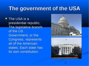 The government of the USA The USA is a presidential republic. The legislative