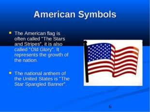 "American Symbols The American flag is often called ""The Stars and Stripes"", i"