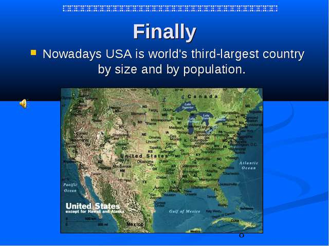 Finally Nowadays USA is world's third-largest country by size and by populati...