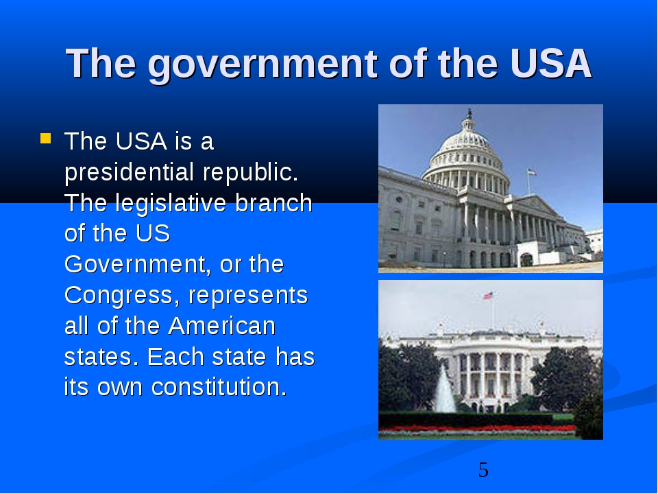 The government of the USA The USA is a presidential republic. The legislative...