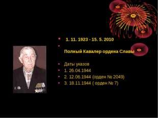 1. 11. 1923 - 15. 5. 2010 Полный Кавалер ордена Славы Даты указов 1. 26.04.1
