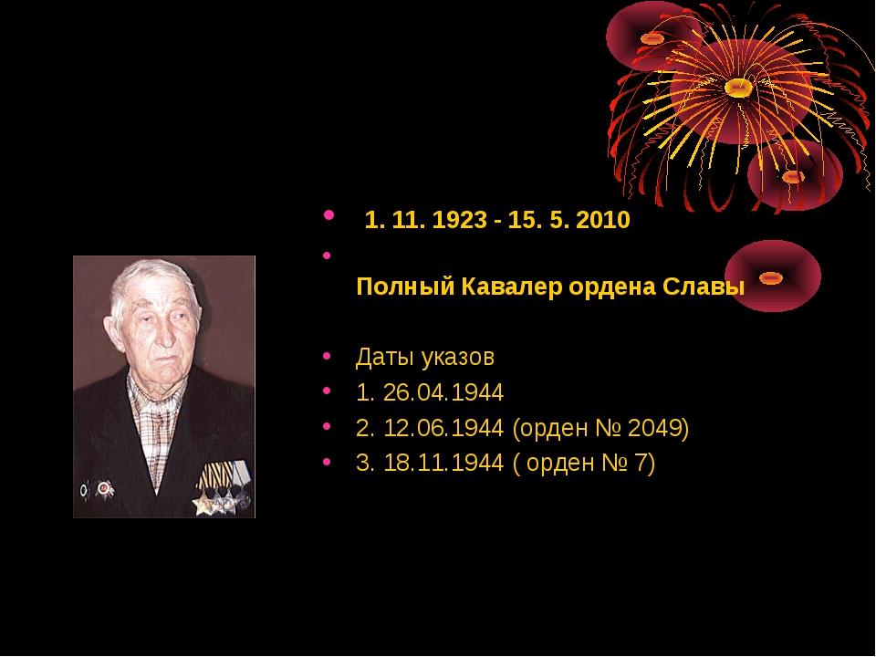 1. 11. 1923 - 15. 5. 2010 Полный Кавалер ордена Славы Даты указов 1. 26.04.1...