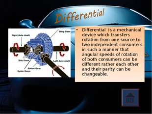 Differential is a mechanical device which transfers rotation from one source