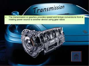 The transmission or gearbox provides speed and torque conversions from a rota