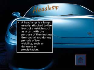 A headlamp is a lamp, usually attached to the front of a vehicle such as a ca