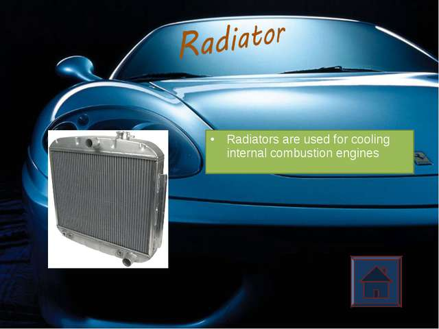 Radiators are used for cooling internal combustion engines