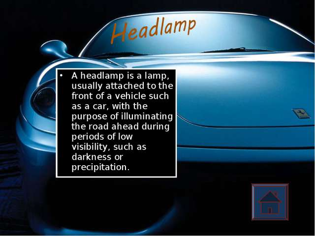 A headlamp is a lamp, usually attached to the front of a vehicle such as a ca...