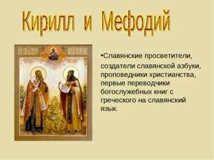 Славянские просветители, создатели славянской азбуки, проповедники христианст