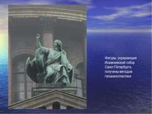 Фигуры, украшающие Исаакиевский собор Санкт-Петербурга, получены методом галь