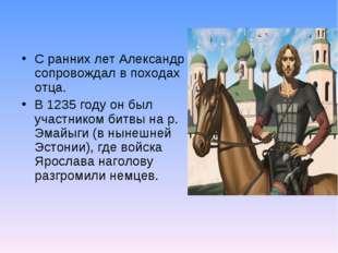 С ранних лет Александр сопровождал в походах отца. В 1235 году он был участни