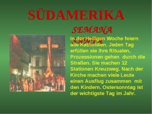 SÜDAMERIKA SEMANA SANTA In der Heiligen Woche feiern alle Katholiken. Jeden T