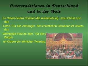 Ostertraditionen in Deutschland und in der Welt Zu Ostern feiern Christen die