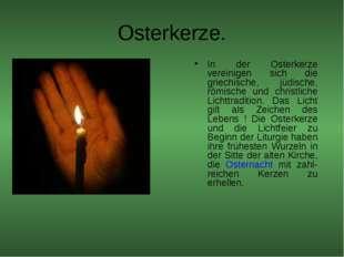 Osterkerze. In der Osterkerze vereinigen sich die griechische, jüdische, römi