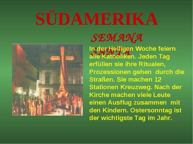 SÜDAMERIKA SEMANA SANTA In der Heiligen Woche feiern alle Katholiken. Jeden T...