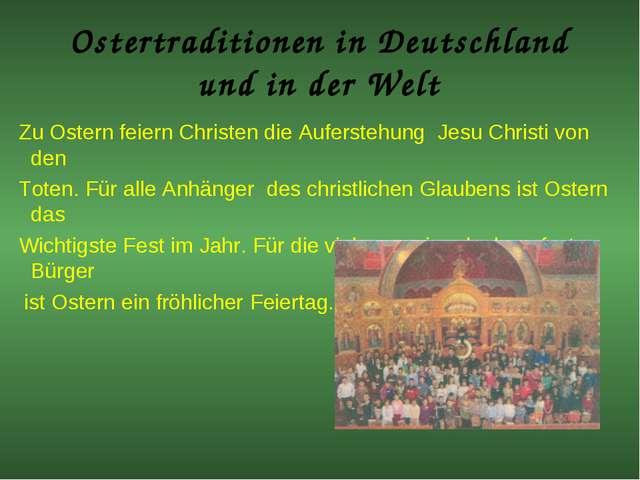 Ostertraditionen in Deutschland und in der Welt Zu Ostern feiern Christen die...