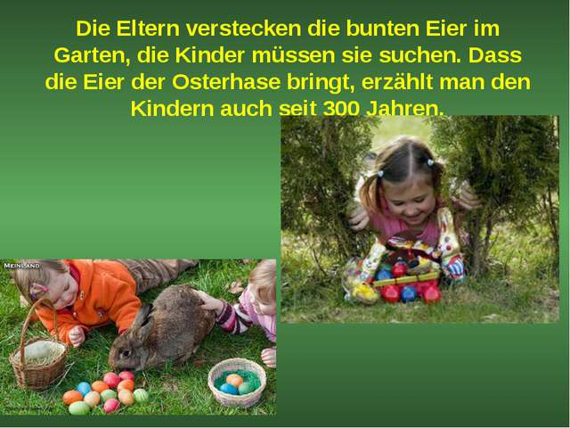 Die Eltern verstecken die bunten Eier im Garten, die Kinder müssen sie suchen...