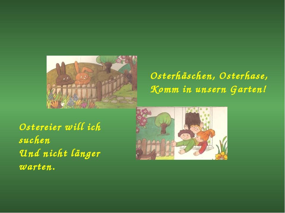 Osterhäschen, Osterhase, Komm in unsern Garten! Ostereier will ich suchen Und...