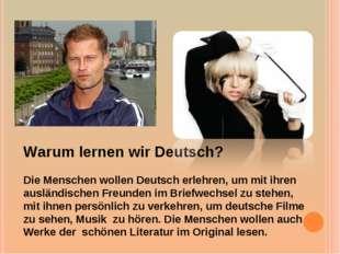 Warum lernen wir Deutsch? Die Menschen wollen Deutsch erlehren, um mit ihren