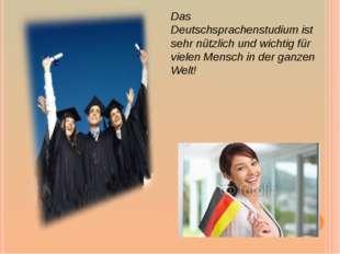 Das Deutschsprachenstudium ist sehr nützlich und wichtig für vielen Mensch in