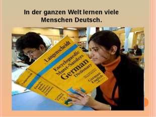 In der ganzen Welt lernen viele Menschen Deutsch.