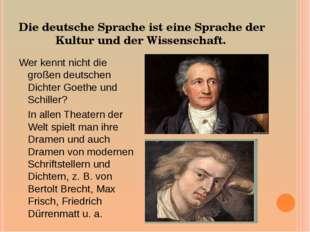 Die deutsche Sprache ist eine Sprache der Kultur und der Wissenschaft. Wer ke