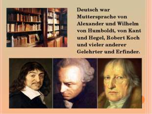 Deutsch war Muttersprache von Alexander und Wilhelm von Humboldt, von Kant u