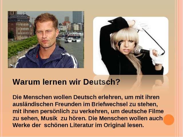 Warum lernen wir Deutsch? Die Menschen wollen Deutsch erlehren, um mit ihren...